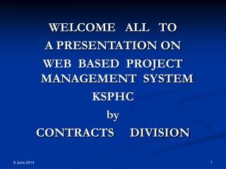 WELCOME   ALL   TO  A PRESENTATION ON  WEB  BASED  PROJECT MANAGEMENT  SYSTEM KSPHC by  CONTRACTS     DIVISION