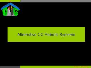 Alternative CC Robotic Systems