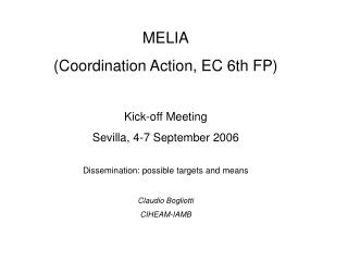 MELIA Coordination Action, EC 6th FP  Kick-off Meeting Sevilla, 4-7 September 2006  Dissemination: possible targets and