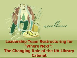Leadership Team Restructuring for Where Next:   The Changing Role of the UA Library Cabinet