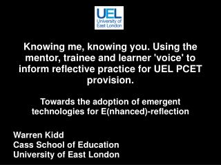 Knowing me, knowing you. Using the mentor, trainee and learner voice to inform reflective practice for UEL PCET provisio