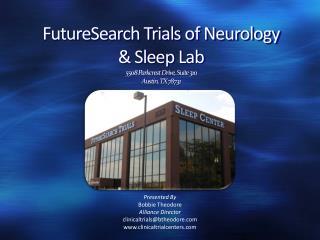FutureSearch Trials of Neurology   Sleep Lab 5508 Parkcrest Drive, Suite 310 Austin, TX 78731