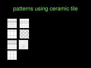 Patterns using ceramic tile