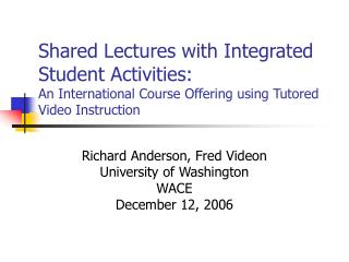 Shared Lectures with Integrated Student Activities: An International Course Offering using Tutored Video Instruction