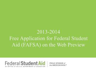 2013-2014  Free Application for Federal Student Aid FAFSA on the Web Preview