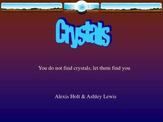 You do not find crystals, let them find you