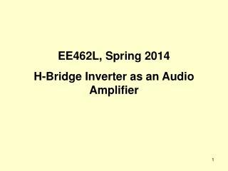 EE462L, Fall 2012 H-Bridge Inverter as an Audio Amplifier