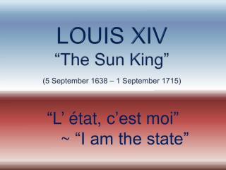 LOUIS XIV  The Sun King   5 September 1638   1 September 1715