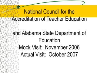 National Council for the Accreditation of Teacher Education  and Alabama State Department of Education Mock Visit:  Nove