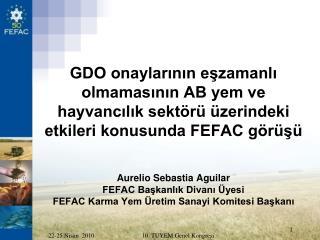 GDO onaylarinin eszamanli olmamasinin AB yem ve hayvancilik sekt r   zerindeki etkileri konusunda FEFAC g r s      Aurel