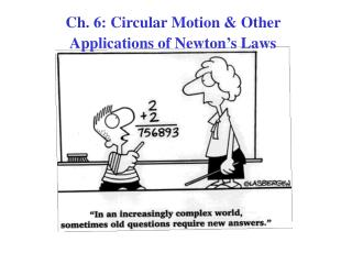 Ch. 6: Circular Motion  Other Applications of Newton s Laws