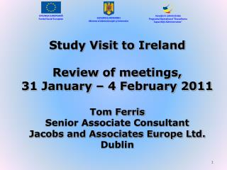 Study Visit to Ireland   Review of meetings, 31 January   4 February 2011  Tom Ferris Senior Associate Consultant  Jacob