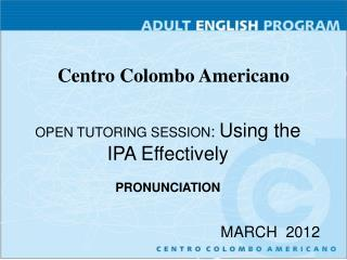 OPEN TUTORING SESSION: Using the IPA Effectively  PRONUNCIATION