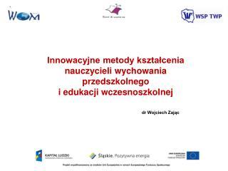Innowacyjne metody ksztalcenia  nauczycieli wychowania przedszkolnego i edukacji wczesnoszkolnej