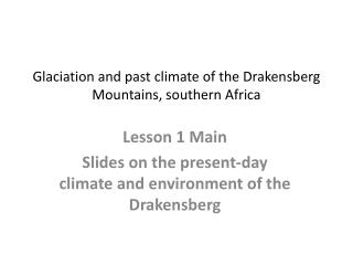 Glaciation and past climate of the Drakensberg Mountains, southern Africa