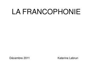LA FRANCOPHONIE      D cembre 2011     Katerine Lebrun