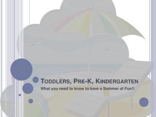 Toddlers, Pre-K, Kindergarten
