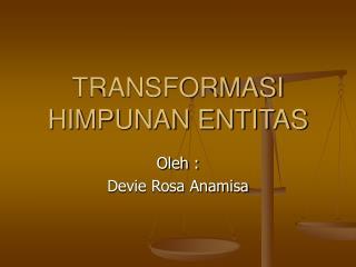 TRANSFORMASI HIMPUNAN ENTITAS