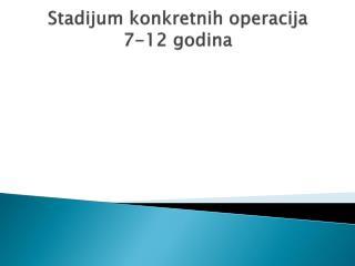 Stadijum konkretnih operacija 7-12 godina