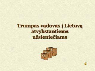 Trumpas vadovas i Lietuva atvykstantiems u sienieciams