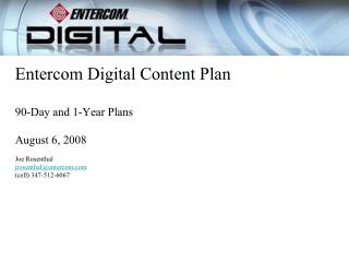Entercom Digital Content Plan  90-Day and 1-Year Plans  August 6, 2008  Joe Rosenthal jrosenthalentercom  cell 347-512-6