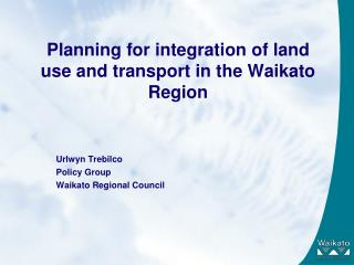 Planning for integration of land use and transport in the Waikato Region