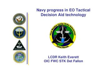 Navy progress in EO Tactical Decision Aid technology            LCDR Keith Everett OIC FWC STK Det Fallon