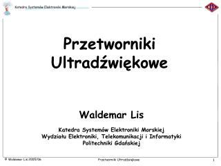 Waldemar Lis  Katedra System w Elektroniki Morskiej Wydzialu Elektroniki, Telekomunikacji i Informatyki Politechniki Gda