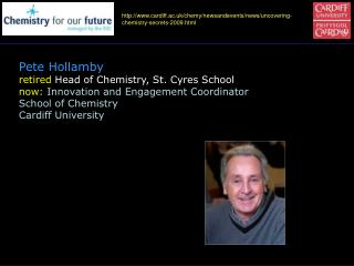 Pete Hollamby retired Head of Chemistry, St. Cyres School now: Innovation and Engagement Coordinator School of Chemistry