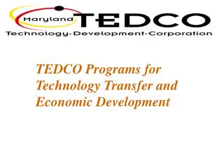 TEDCO Programs for Technology Transfer and Economic Development
