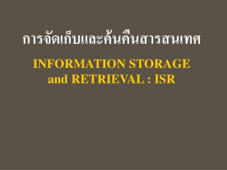 INFORMATION STORAGE and RETRIEVAL : ISR