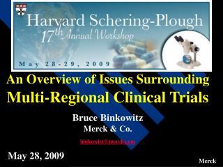 An Overview of Issues Surrounding  Multi-Regional Clinical Trials  Bruce Binkowitz Merck  Co.  binkowitzmerck