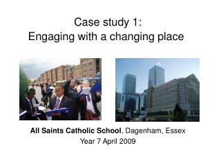 Case study 1:  Engaging with a changing place