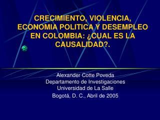 CRECIMIENTO, VIOLENCIA, ECONOMIA POLITICA Y DESEMPLEO EN COLOMBIA:  CUAL ES LA CAUSALIDAD.