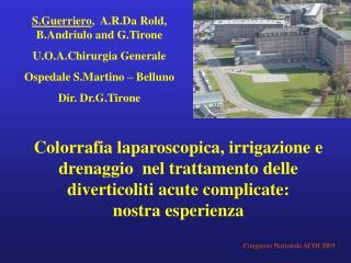 S.Guerriero,  A.R.Da Rold,  B.Andriulo and G.Tirone U.O.A.Chirurgia Generale Ospedale S.Martino   Belluno Dir. Dr.G.Tiro