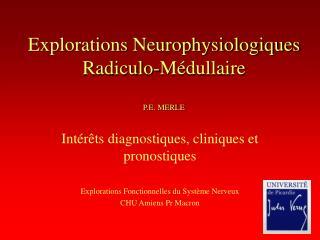 Explorations Neurophysiologiques Radiculo-M dullaire  P.E. MERLE