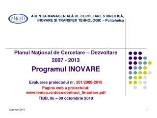 Planul National de Cercetare   Dezvoltare  2007 - 2013 Programul INOVARE   Evaluarea proiectului nr. 201