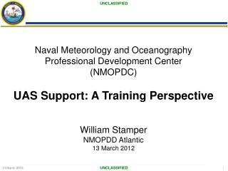 Naval Meteorology and Oceanography Professional Development Center NMOPDC  UAS Support: A Training Perspective   William