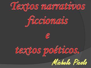 Textos narrativos ficcionais  e  textos po ticos.                    Michele Picolo