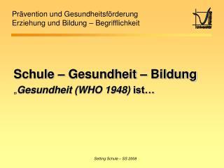 Schule   Gesundheit   Bildung    Gesundheit WHO 1948 ist
