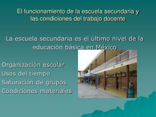 El funcionamiento de la escuela secundaria y las condiciones del trabajo docente