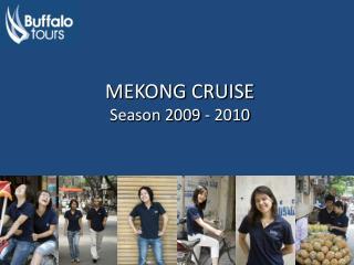 MEKONG CRUISE Season 2009 - 2010