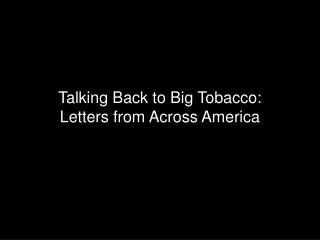 Talking Back to Big Tobacco:  Letters from Across America