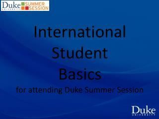 International Student Basics for attending Duke Summer Session