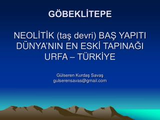 G BEKLITEPE  NEOLITIK tas devri BAS YAPITI D NYA NIN EN ESKI TAPINAGI URFA   T RKIYE  G lseren Kurdas Savas gulserensava