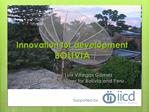 Innovation for development BOLIVIA  Presented by Luis Villegas G mez  IICD s Techical Adviser for Bolivia and Peru