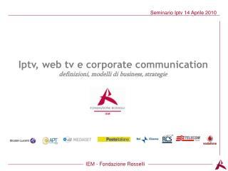 Iptv, web tv e corporate communication definizioni, modelli di business, strategie