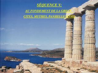 S QUENCE V: AU FONDEMENT DE LA GRECE :  CITES, MYTHES, PANHELLENISME