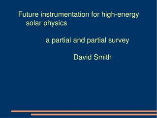 Future instrumentation for high-energy     solar physics                a partial and partial survey