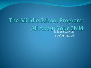 The Middle School Program:   All About Your Child